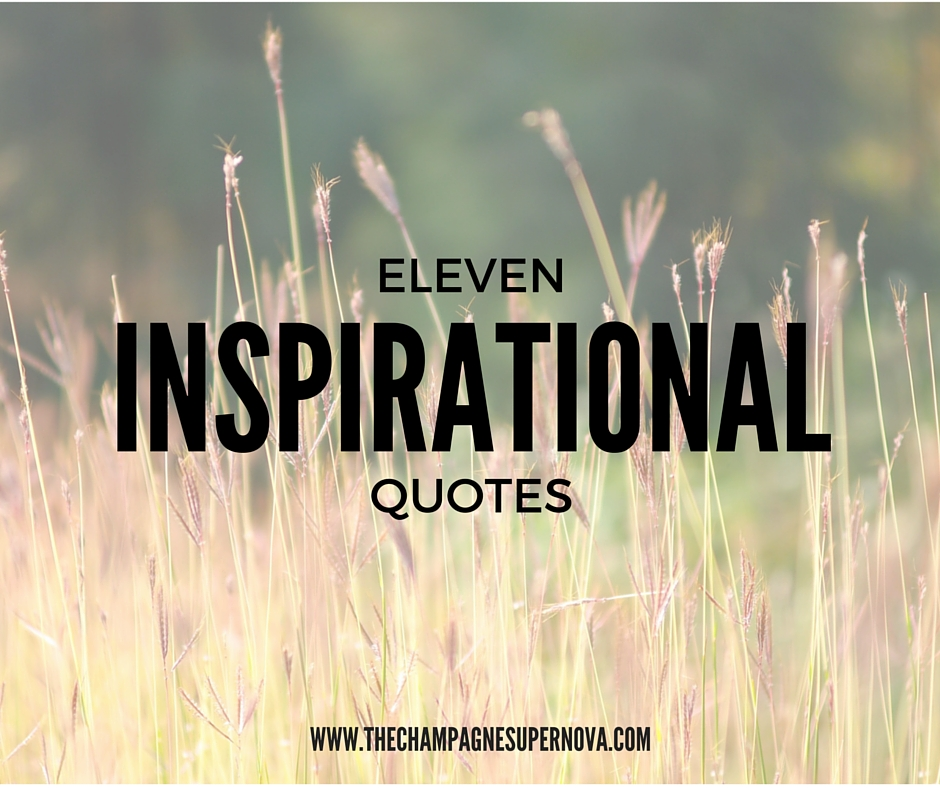 Eleven of the most meaningful quotes to inspire and motivate you.