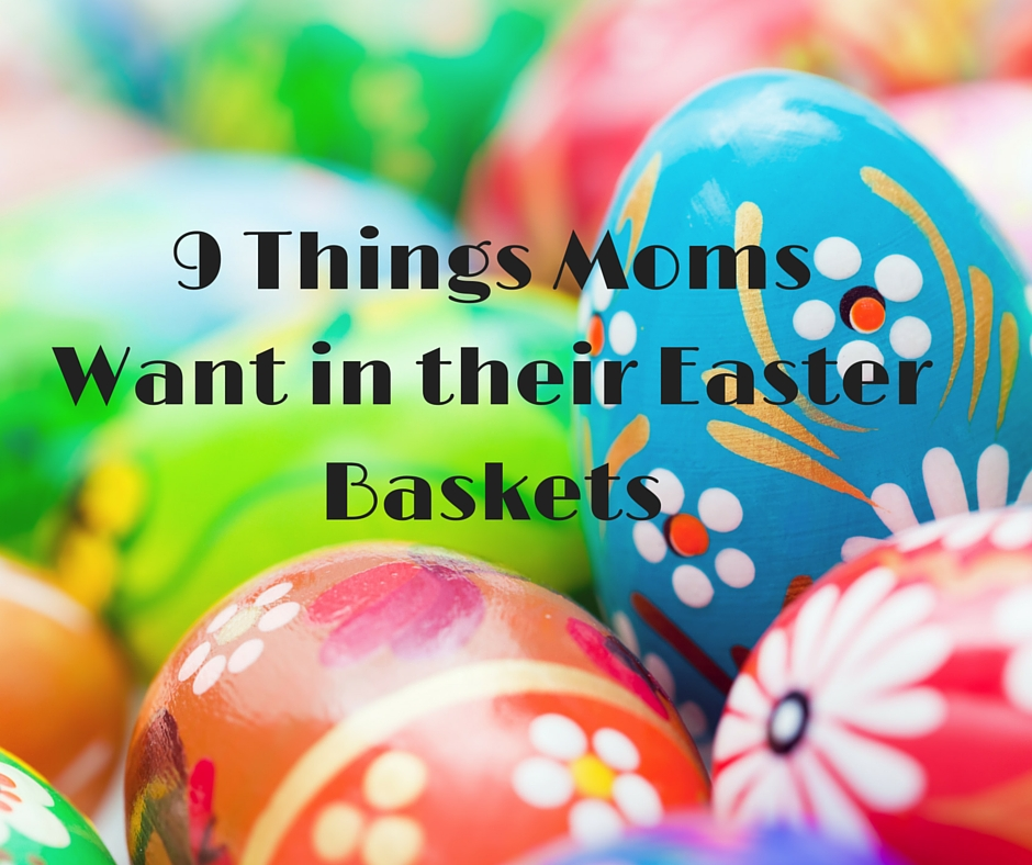 9 Things Moms Want in their Easter Baskets | The Champagne Supernova
