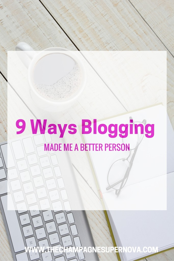 9 Ways Blogging Made me a Better Person | The Champagne Supernova