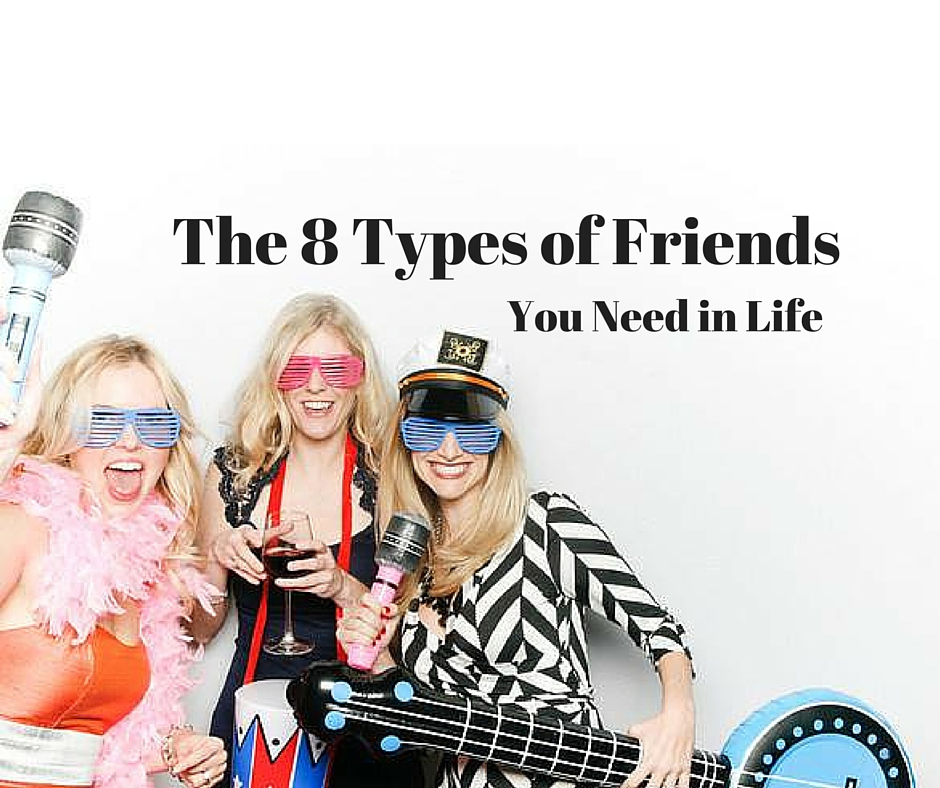 The Eight Types of Friends You Need in Life | The Champagne Supernova