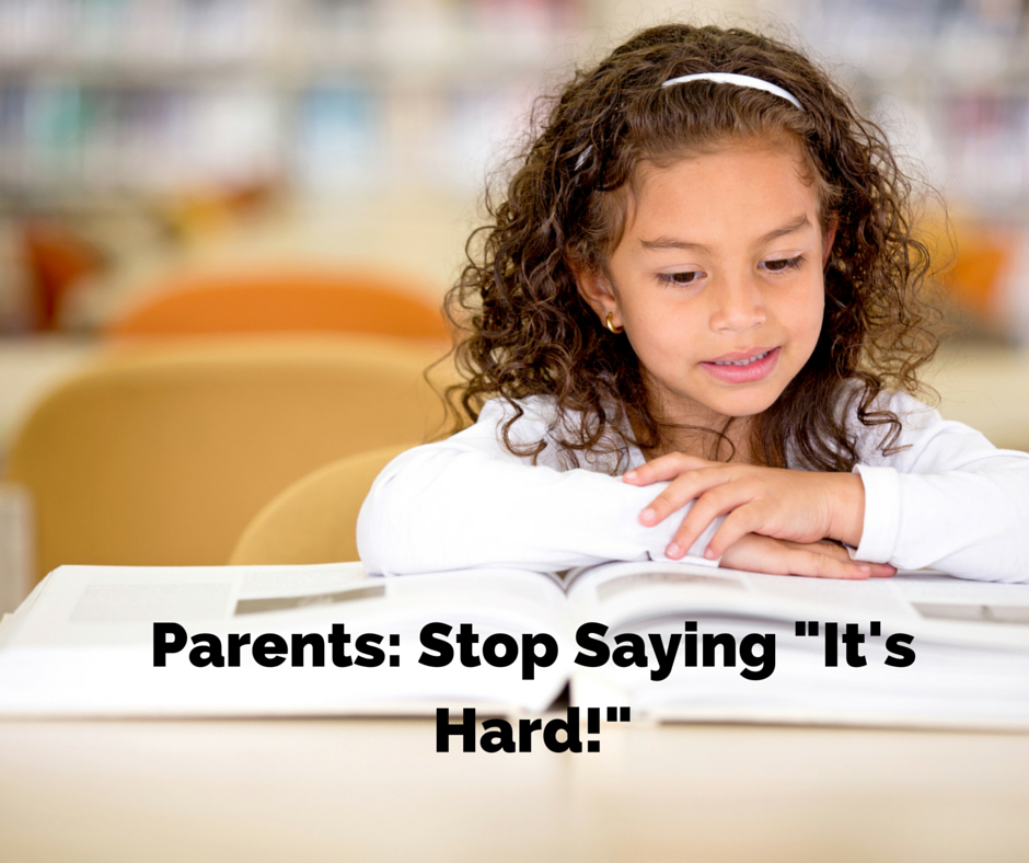 Parents: stop telling your kids school is hard! | The Champagne Supernova