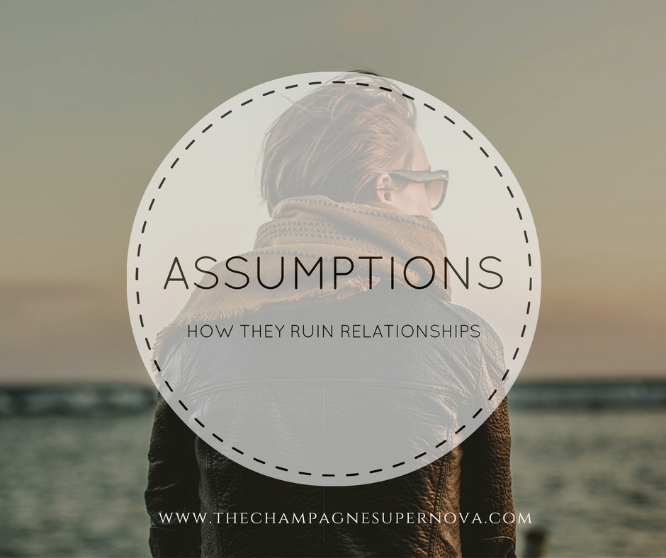 How making assumptions can ruin great relationships | The Champagne Supernova