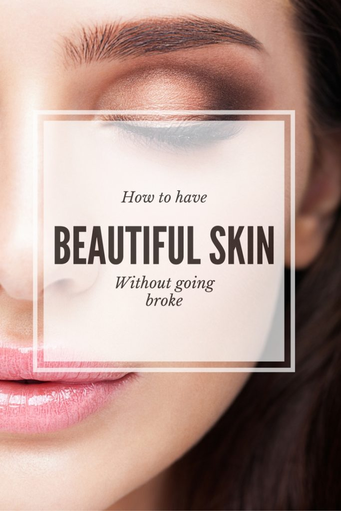 How to have beautiful skin without spending a lot of money | The Champagne Supernova